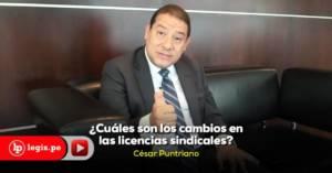 [Vídeo] ¿Cuáles son los cambios en las licencias sindicales?, por César Puntriano